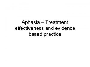 Aphasia Treatment effectiveness and evidence based practice Treatment