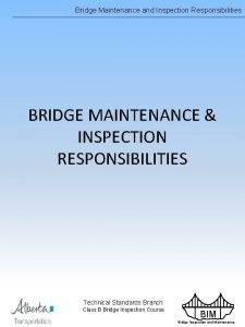 Bridge Maintenance and Inspection Responsibilities BRIDGE MAINTENANCE INSPECTION