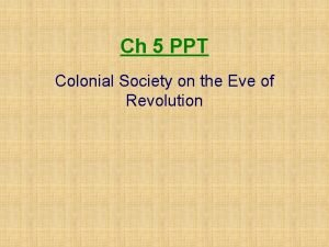 Ch 5 PPT Colonial Society on the Eve