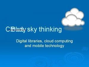 Cloudy Blue sky thinking Digital libraries cloud computing