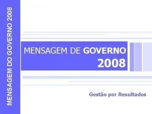 MENSAGEM DO GOVERNO 2008 MENSAGEM DE GOVERNO 2008
