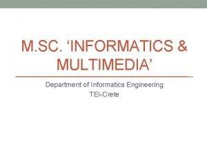M SC INFORMATICS MULTIMEDIA Department of Informatics Engineering