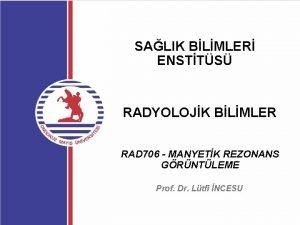 SALIK BLMLER ENSTTS RADYOLOJK BLMLER RAD 706 MANYETK