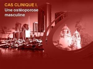 CAS CLINIQUE I Une ostoporose masculine Cas clinique