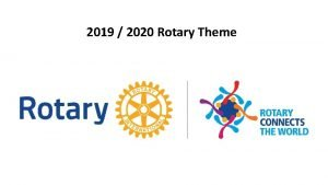 2019 2020 Rotary Theme 2019 2020 Rotary Positioning
