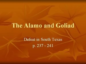 The Alamo and Goliad Defeat in South Texas