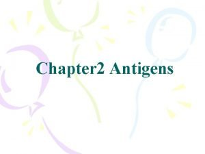 Chapter 2 Antigens Definition of antigen nonself substances