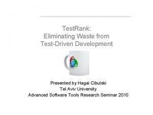 Test Rank Eliminating Waste from TestDriven Development Presented