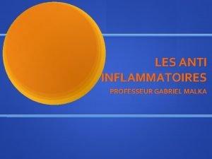 LES ANTI INFLAMMATOIRES PROFESSEUR GABRIEL MALKA LES ANTI