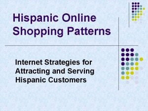 Hispanic Online Shopping Patterns Internet Strategies for Attracting