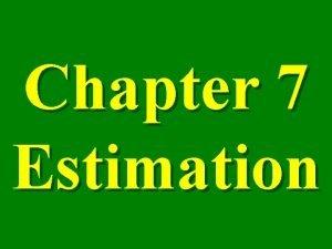 Chapter 7 Estimation Point Estimate an estimate of