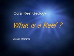 Coral Reef Geology What is a Reef Wilson