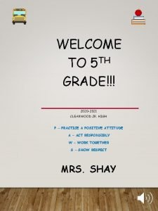 WELCOME TO 5 TH GRADE 2020 2021 CLEARWOOD