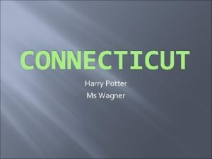CONNECTICUT Harry Potter Ms Wagner Meaning of Connecticut