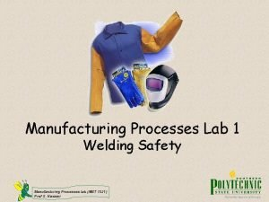Manufacturing Processes Lab 1 Welding Safety Manufacturing Processes