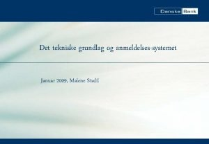 Det tekniske grundlag og anmeldelsessystemet Januar 2009 Malene