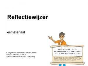 Reflectiewijzer lesmateriaal Regionaal Leernetwerk Jeugd Utrecht Gefinancierd door