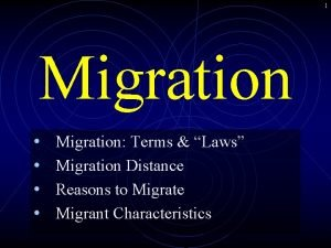 1 Migration Migration Terms Laws Migration Distance Reasons
