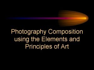 Photography Composition using the Elements and Principles of