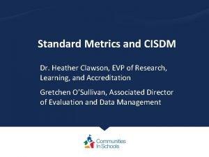 Standard Metrics and CISDM Dr Heather Clawson EVP