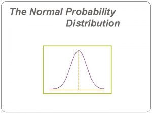 The Normal Probability Distribution What is a distribution