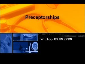 Preceptorships Erin Kibbey BS RN CCRN Learning Objectives