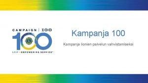 Kampanja 100 Kampanja lionien palvelun vahvistamiseksi 1 Asialista