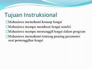 Tujuan Instruksional Mahasiswa memahami konsep fungsi Mahasiswa mampu