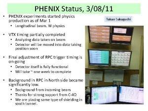 PHENIX Status 30811 PHENIX experiments started physics production