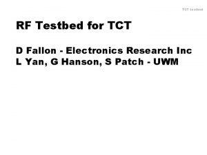 TCT testbed RF Testbed for TCT D Fallon