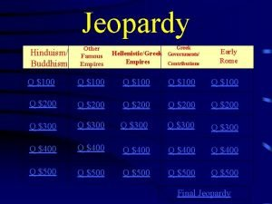Jeopardy Greek Governments Other Famous Empires HellenisticGreek Empires