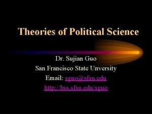 Theories of Political Science Dr Sujian Guo San
