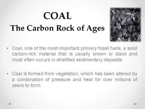 COAL The Carbon Rock of Ages Coal one