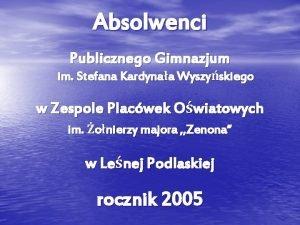 Absolwenci Publicznego Gimnazjum im Stefana Kardynaa Wyszyskiego w