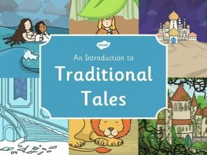 An Introduction to Traditional Tales Traditional Tales Traditional