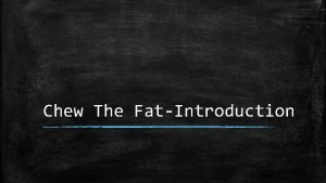 Chew The FatIntroduction The digestive system consists of