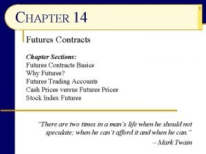 CHAPTER 14 Futures Contracts Chapter Sections Futures Contracts