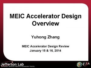 MEIC Accelerator Design Overview Yuhong Zhang MEIC Accelerator