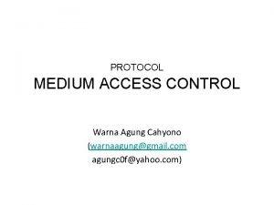 PROTOCOL MEDIUM ACCESS CONTROL Warna Agung Cahyono warnaagunggmail