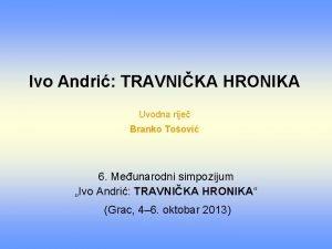 Ivo Andri TRAVNIKA HRONIKA Uvodna rije Branko Toovi