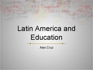 Latin America and Education Alex Cruz Facts Latin