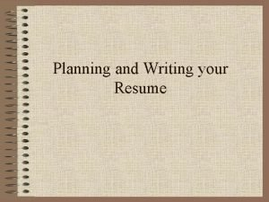 Planning and Writing your Resume Resume What is