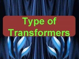 Type of Transformers VG PATEL 1 TRANSFORMER ENCYCLOPAEDIA