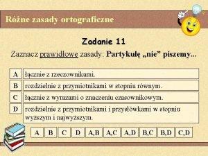 Rne zasady ortograficzne Zadanie 11 Zaznacz prawidowe zasady