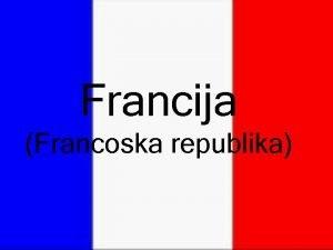 Francija Francoska republika Osnovni podatki Uradni jezik francoina