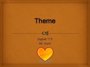 Theme English 7 CP Mr Snow THEME Theme