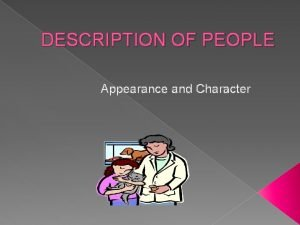 DESCRIPTION OF PEOPLE Appearance and Character APPEARANCE What