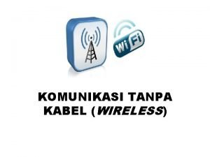 KOMUNIKASI TANPA KABEL WIRELESS Pendahuluan Wireless Technology atau