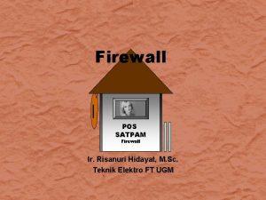 Firewall POS SATPAM Firewall Ir Risanuri Hidayat M
