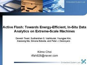 Embedded System Lab Active Flash Towards EnergyEfficient InSitu